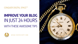 Improve Your Blog in Just 24 Hours With These Awesome Tips - SME Rocket Digital Business Accelerator