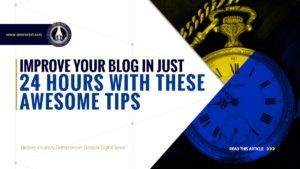 Improve Your Blog in Just 24 Hours With These Awesome Tips - SME Rocket - eCommerce Solutions for Visionary Entrepreneurs