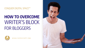 How to Overcome Writer's Block for Bloggers, the Simple Solution - SME Rocket Digital Business Accelerator