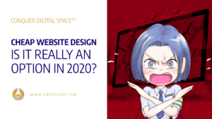 Cheap Website Design - Is it Really an Option in 2020? - SME Rocket Digital Business Accelerator
